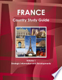 France Country Study Guide Volume 1 Strategic Information And Developments