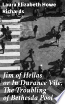 Jim of Hellas  or In Durance Vile  The Troubling of Bethesda Pool
