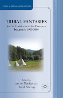 Tribal Fantasies: Native Americans in the European ...