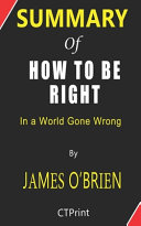Summary of How to Be Right In a World Gone Wrong By James O'Brien