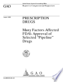 Prescription drugs many factors affected FDA's approval of selected 'pipeline' drugs : report to congressional requesters.