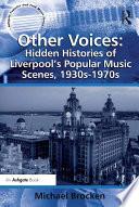 Other Voices Hidden Histories Of Liverpool S Popular Music Scenes 1930s 1970s Book