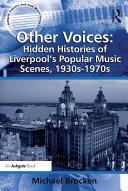 Other Voices  Hidden Histories of Liverpool s Popular Music Scenes  1930s 1970s