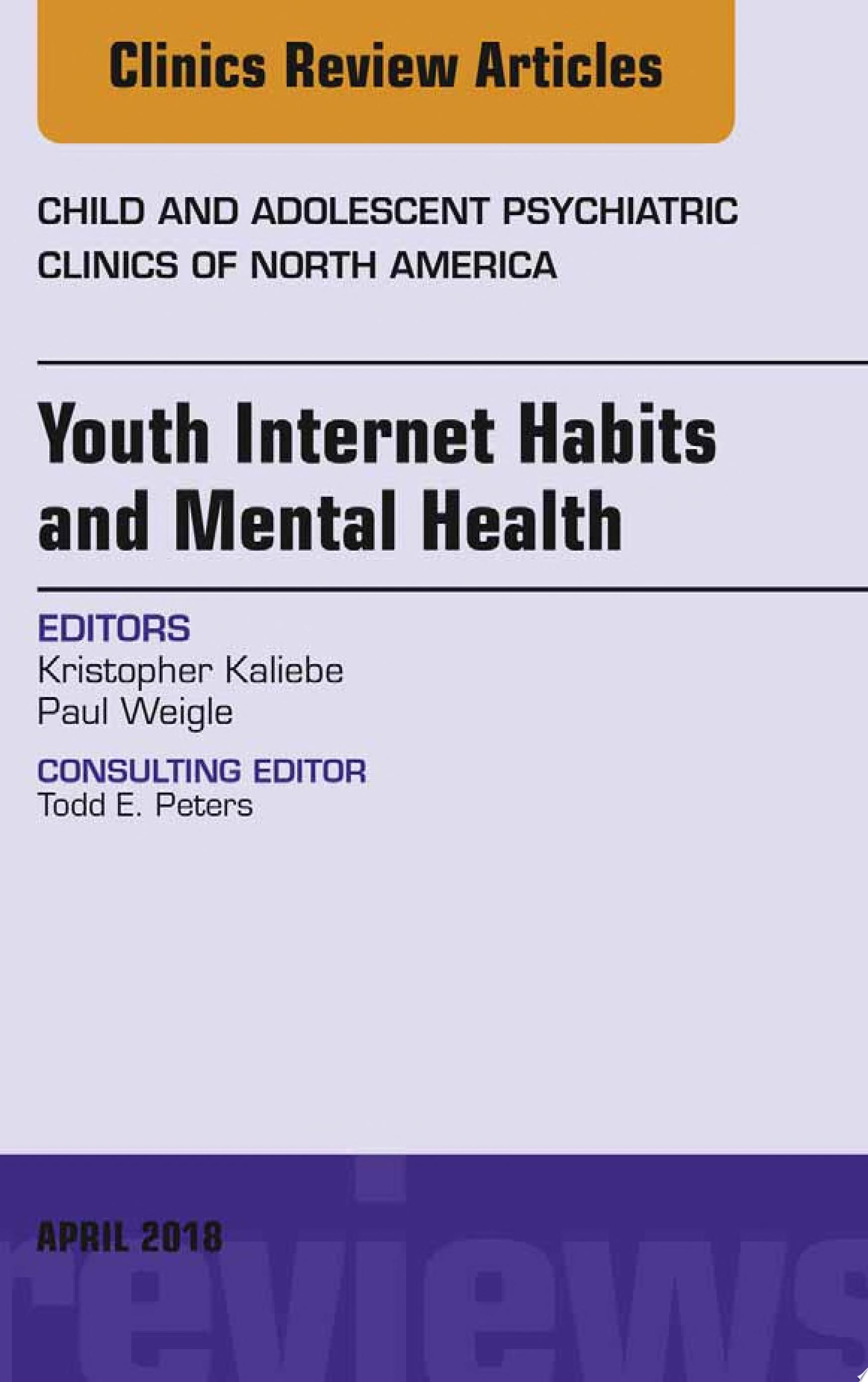 Youth Internet Habits and Mental Health  An Issue of Child and Adolescent Psychiatric Clinics of North America  E Book