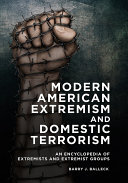 Modern American Extremism and Domestic Terrorism: An Encyclopedia of Extremists and Extremist Groups ebook