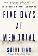 Five Days at Memorial: Life and Death in a Storm-ravaged ...