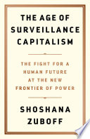 """The Age of Surveillance Capitalism: The Fight for a Human Future at the New Frontier of Power"" by Shoshana Zuboff"