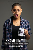 Shame On You  Big Truths From a Bad Mom