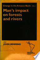 Change in the Amazon Basin: Man's impact on forests and rivers