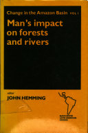 Change in the Amazon Basin  Man s impact on forests and rivers