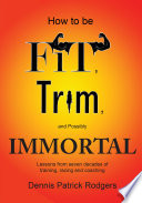 How to Be Fit  Trim  and Possibly Immortal