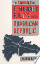 The Struggle for Democratic Politics in the Dominican Republic