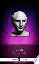 """Delphi Complete Works of Cicero (Illustrated)"" by Marcus Tullius Cicero"