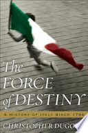 The Force of Destiny, A History of Italy Since 1796 by Christopher Duggan PDF