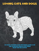 Loving Cats and Dogs   An Adult Coloring Book Featuring Super Cute and Adorable Animals for Stress Relief and Relaxation
