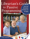 Librarian s Guide to Passive Programming  Easy and Affordable Activities for All Ages