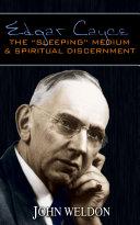 Edgar Cayce  The    Sleeping    Medium   Spiritual Discernment