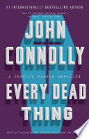 """Every Dead Thing: A Charlie Parker Thriller"" by John Connolly"