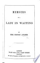 Memoirs of a Lady in Waiting  By the author of Adventures of Mrs Colonel Somerset in Caffraria   c  i e  J  D  Fenton  afterwards Aylmer Book
