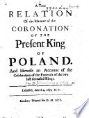 A true relation of the manner of the Coronation of the present King of Poland  etc