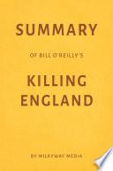 Summary of Bill O'Reilly's Killing England by Milkyway Media