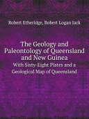 The Geology and Paleontology of Queensland and New Guinea