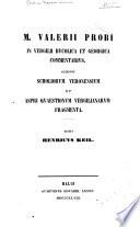 M. Valerii Probi In Vergilii Bvcolica et Georgica commentarivs Accedvnt scholiorvm veronensivm et Aspri qvaestionvm vergilianarvm fragmenta