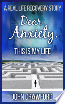 Dear Anxiety  This Is My Life  A Real Life Recovery Story