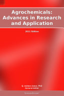 Agrochemicals: Advances in Research and Application: 2011 Edition