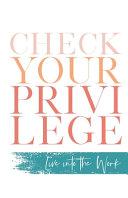 Check Your Privilege