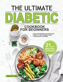 The Ultimate Diabetic Cookbook For Beginners Easy And Healthy Low Carb Recipes Book For Type 2 Diabetes Newly Diagnosed To Live Better 21 Days Meal