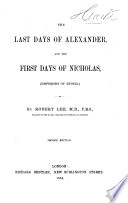 The last days of Alexander, and the first days of Nicholas, (emperors of Russia)