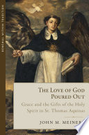 The Love of God Poured Out  Grace and the Gifts of the Holy Spirit in St  Thomas Aquinas
