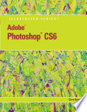 Adobe Photoshop CS6 Illustrated with Online Creative Cloud Updates