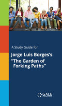 A Study Guide for Jorge Luis Borges s  The Garden of Forking Paths
