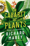 """""""The Cabaret of Plants: Botany and the Imagination"""" by Richard Mabey"""