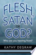 Flesh, Satan or God?