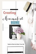 Creating Minimalist Home  Guide to Room by Room Your Life