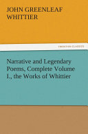 Narrative and Legendary Poems  Complete Volume I   the Works of Whittier