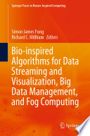 Bio inspired Algorithms for Data Streaming and Visualization  Big Data Management  and Fog Computing