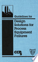 Guidelines for Design Solutions for Process Equipment Failures Book