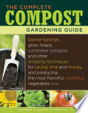 The Complete Compost Gardening Guide  : Banner batches, grow heaps, comforter compost, and other amazing techniques for saving time and money, and producing the most flavorful, nutritous vegetables ever.