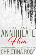 Annihilate Him  Holiday