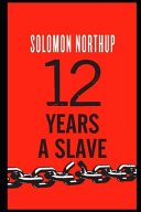 Twelve Years a Slave By Solomon Northup (A True Story)