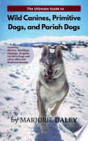 The Ultimate Guide to Wild Canines, Primitive Dogs, and Pariah Dogs