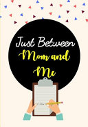 Just Between Mom and Me  A Keepsake Prayer Journal of Every Touched Moments Between Parents and Children  Mom and Daughter Journal  Mom and Son