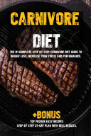 Carnivore diet  The  1 Beginners Guide to Weight loss  Increase Focus  Energy  Fight High Blood Pressure  Diabetes or Heal Digestive System