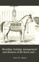 Breeding  Training  Management and Diseases of the Horse and Other Domestic Animals