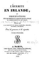 L'hermite en Irlande, ou, Observations sur les moeurs et usages des Irlandais au commencement du XIXe siècle ...