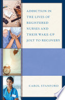 Addiction in the Lives of Registered Nurses and Their Wake Up Jolt to Recovery